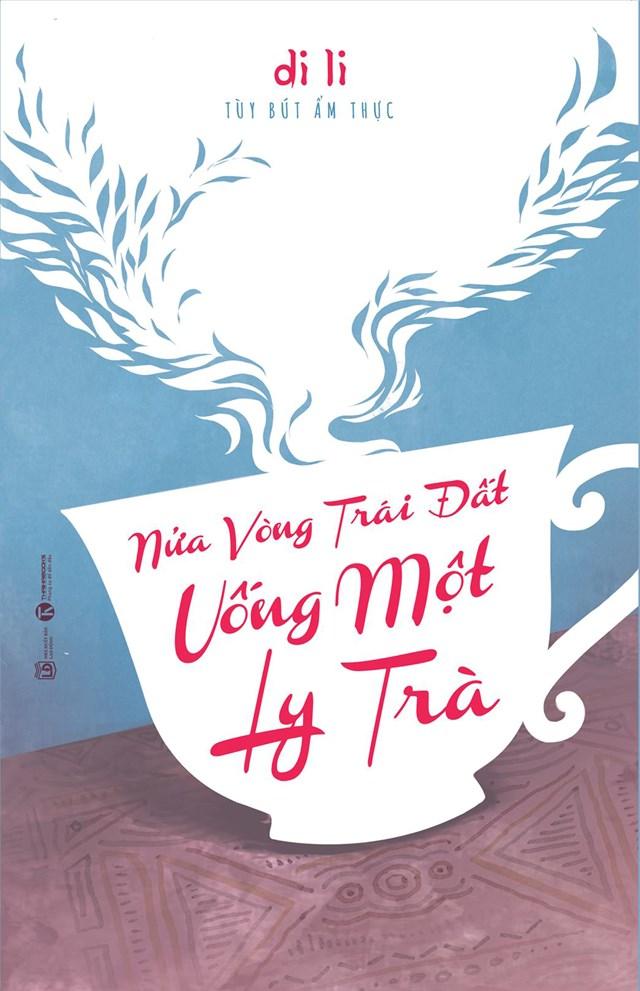Di Li đi 'Nửa vòng Trái đất uống một ly trà'